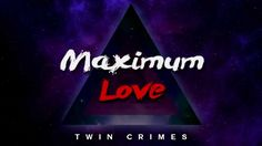 Maximum Love - Twin Crimes (Official)