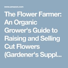The Flower Farmer: An Organic Grower's Guide to Raising and Selling Cut Flowers (Gardener's Supply Books) - Kindle edition by Lynn Byczynski, Robin Wimbiscus. Crafts, Hobbies & Home Kindle eBooks @ Amazon.com.