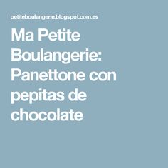 Ma Petite Boulangerie: Panettone con pepitas de chocolate