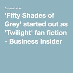 Much like Rooster Teeth's Red VS Blue, Fifty Shades of Grey started out as Twilight fan fiction. Of course, details about the story were changed but regardless the author, E.L James, was inspired by the Twilight books and wrote fan fiction. Fan fiction is an important part of fandom, especially when books lack something the fan fiction author desires. For example, E.L James mostly wrote erotic fan fiction, or smut, which was lacking in the Twilight series.