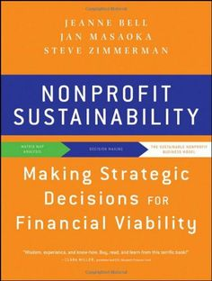 Nonprofit Sustainability: Making Strategic Decisions for Financial Viability by Jeanne Bell, http://www.amazon.com/dp/0470598298/ref=cm_sw_r_pi_dp_7Is7sb1D0JCZ6