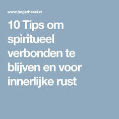 10 Tips om spiritueel verbonden te blijven en voor innerlijke rust