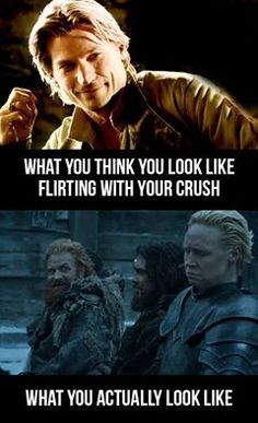 Game of Thrones. watching my friends faces when they see their crushes looks exactly like that