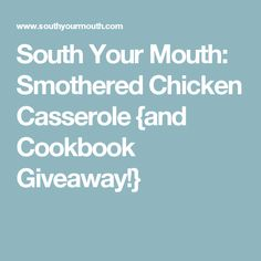 South Your Mouth: Smothered Chicken Casserole {and Cookbook Giveaway!}