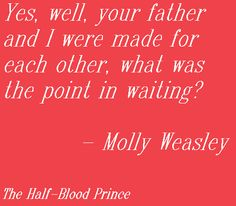 Oh, Molly, Molly, Molly. What did you just get yourself into? (Molly in response to Ginny)