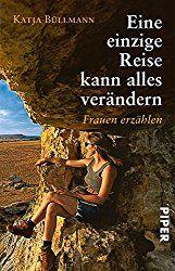 Frauenreisen, Eine einzige Reise kann alles verändern: Frauen erzählen Taschenbuch – 1. Januar 2007 von Katja Büllmann (Autor)