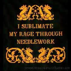 I Sublimate My Rage Through Needlework Cross Stitch Pattern