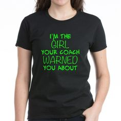 I'm The Girl Your Coach Warned You About T-Shirt - many more colors and styles! Great for softball, basketball, soccer, lacrosse players, and more! #softballquotes #basketballquotes #cafepress