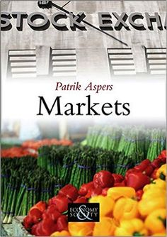 MARKETS de Patrik Aspers. Our lives have gradually become dominated by markets. This book brings together existing knowledge on markets from sociology, economics and anthropology, and cuts to the core of understanding what markets are, how they function, and the role they play in social life. Cote : 9-4733 ASP