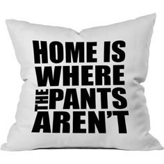 Throw Pillow Home Is Where the Pants Aren't Toss Pillow Throw Pillow... ($16) ❤ liked on Polyvore featuring home, home decor, throw pillows, bed pillows, bedding, home & living, silver, white accent pillows, white home accessories and quote throw pillows