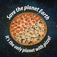 Save the planet Earth, it's the only planet with #pizza #godfatherspizza