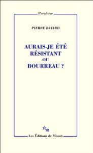 Aurais Je Ete Resistant Ou Bourreau Pierre Bayard Les Editions De Minuit Livre Livre Numerique Livres A Lire