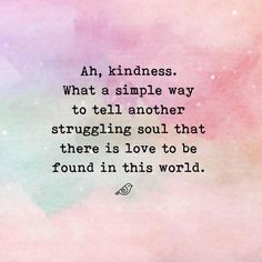 We should all assume that everyone needs a little more kindness in their life. 💕 Shout out to for sharing this image and to… Bliss Quotes, Hi Quotes, People Quotes, Daily Quotes, Words Quotes, Wise Words, Quotes To Live By, Love Quotes, Motivational Quotes