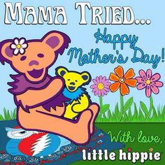 Gr8tful mothers day... Grateful Dead Clothing, Grateful Dead Quotes, Jerry's Kids, Mather Day, Grateful Dead Dancing Bears, Hippie Quotes, Dead And Company, Forever Grateful, Mom Day