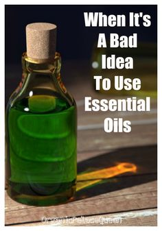 Essential oil dangers and when you shouldn't use essential oils.