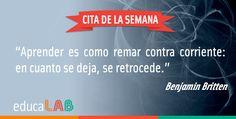 Aprender es como remar contra corriente: en cuato se deja, se retrocede. Benjamin Britten.