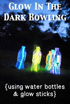 3. Glow In The Dark Bowling Water bottles and glow sticks make for perfect glow-in-th-dark backyard bowling pins. Make at least six of these, and use any kind of ball (basketball, soccer ball, etc.) to knock down your glowing pins.