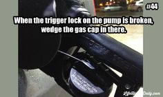When the trigger lock on the pump is broken, wedge the gas cap in there.