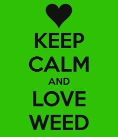 Keep Calm and Love Weed