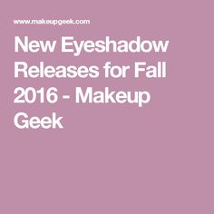 New Eyeshadow Releases for Fall 2016  - Makeup Geek