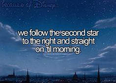 "Because of Disney, we follow the second star to the right & straight on 'til morning. (""Peter Pan"")"