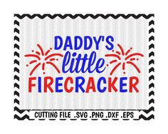 Little Firecracker Svg/ Daddy's Little Firecracker Cut File/ 4th of July/ Svg-Dxf-Eps-Png/ Cutting File/ Cricut/ Silhouette Cameo. by CutItUpYall on Etsy
