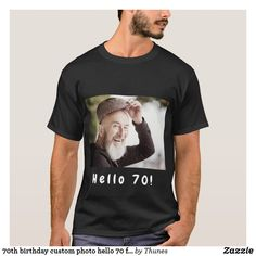 birthday custom photo hello 70 for guys T-Shirt Text For Him, 70th Birthday Parties, Shirt Template, Party Photos, Custom Photo, Tshirt Colors, Fitness Models, Guys, Casual