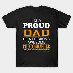 Proud Dad of Freaking Awesome PHOTOGRAPHER She bought me this T-Shirt  #image #shirt #gift #idea #hot #bestseller