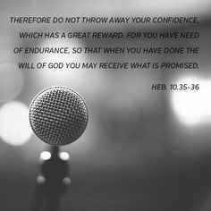 So do not throw away your confidence; it will be richly rewarded. You need to persevere so that when you have done the will of God, you will receive what he has promised. ‭‭Hebrews‬ ‭10:35-36‬‬