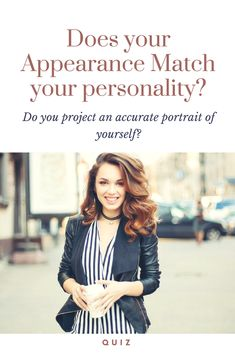Do you project an accurate portrait of yourself based upon your appearance, or do you leave people guessing? Find out if your appearance and your personality match!