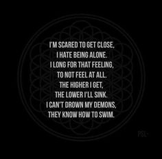 I'm scared to get close. I hate being alone. I long for that feeling to not feel…
