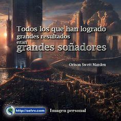 Todos los que han logrado grandes resultados eran grandes soñadores. Orison Swett Marden. http://selvv.com/imagen-personal/