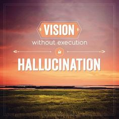 "Pinspiration: ""Vision without execution is hallucination"" #quotes #wisdom"