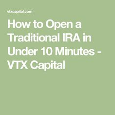 How to Open a Traditional IRA in Under 10 Minutes - VTX Capital
