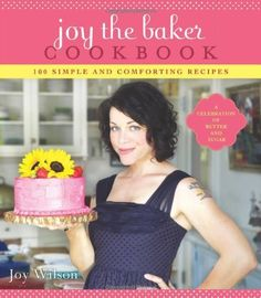 Joy the Baker Cookbook: 100 Simple and Comforting Recipes by Joy Wilson, http://www.amazon.com/dp/1401310605/ref=cm_sw_r_pi_dp_xN0Ppb1PZK90K
