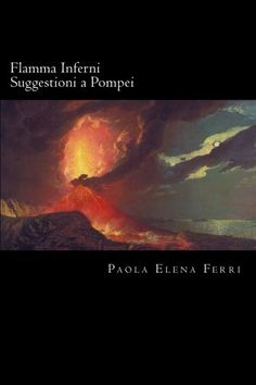 Flamma Inferni: Suggestioni a Pompei (Italian Edition) by Paola Elena Ferri http://www.amazon.com/dp/1508965943/ref=cm_sw_r_pi_dp_BHwdvb0K5XJC3