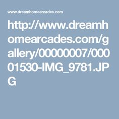 http://www.dreamhomearcades.com/gallery/00000007/00001530-IMG_9781.JPG