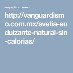 http://vanguardismo.com.mx/svetia-endulzante-natural-sin-calorias/