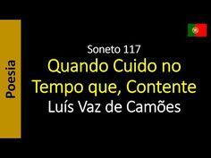 Sonetos - Poemas de Amor - Luís Vaz de Camões: Soneto 117 - Quando Cuido no Tempo que, Contente
