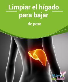 Limpiar el hígado para bajar de peso   Al Limpiar el hígado para bajar de peso además se obtienen otros efectos como ser eliminar toxinas.