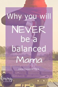 Do you want to be a balanced mama? Maybe you need to revisit your thinking about it! Work Life Balance, Self Care, Never, Things I Want, About Me Blog, Feelings, Reading, Word Reading, The Reader