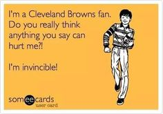 Just Me, You Really, Browns Fans, Sassy Pants, Crazy Quotes, On Today, Cleveland Browns, Someecards, I Laughed