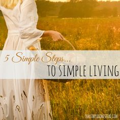 5 Simple Steps for Simple Living - While living in a modern world I often feel pulled by my reliance on modern technology and appliances.  No matter how hard I try to do without many of the conveniences that surround me, I still find myself drawn to so many things.  Things that I don't need or desire in my life.  Things that cloud my vision, add noise to my life, and force me to drown out hearing the voice of God. #simpleliving