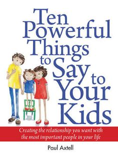 Ten Powerful Things to Say to Your Kids: Archive