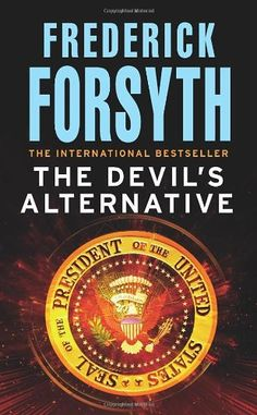 """Read """"The Devil's Alternative"""" by Frederick Forsyth available from Rakuten Kobo. 'Whichever option I choose, men are going to die.' When the entire Soviet Union wheat crop is destroyed by a devastating. Frederick Forsyth, Robert Harris, James Best, Every Day Book, American Presidents, Book Summaries, Best Selling Books, Book Recommendations, Book Worms"""