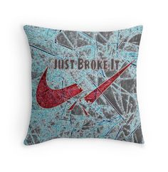"""Just do it NIKE with a twist """"Just Broke It"""" as a throw pillow! Click picture to get your very own!"""