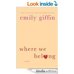 Where We Belong: Emily Giffin One of my favorite authors.  It was a quick, yet thought provoking read!
