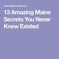 13 Amazing Maine Secrets You Never Knew Existed