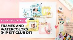 Scrapbooking Process Fun Frames and Watercolors (Hip Kit Club DT)