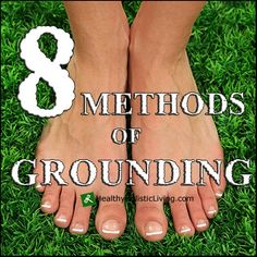 8 Methods of Grounding and Connecting to the Earth's Frequencies